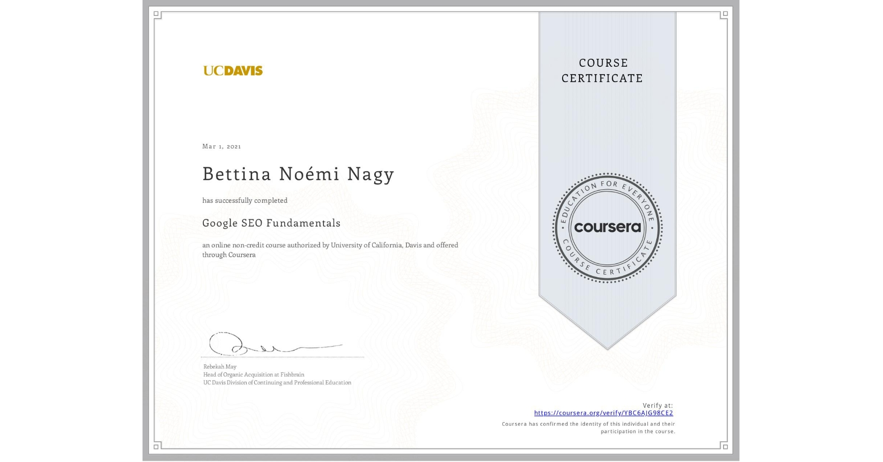 View certificate for Bettina Noémi Nagy, Search Engine Optimization Fundamentals, an online non-credit course authorized by University of California, Davis and offered through Coursera