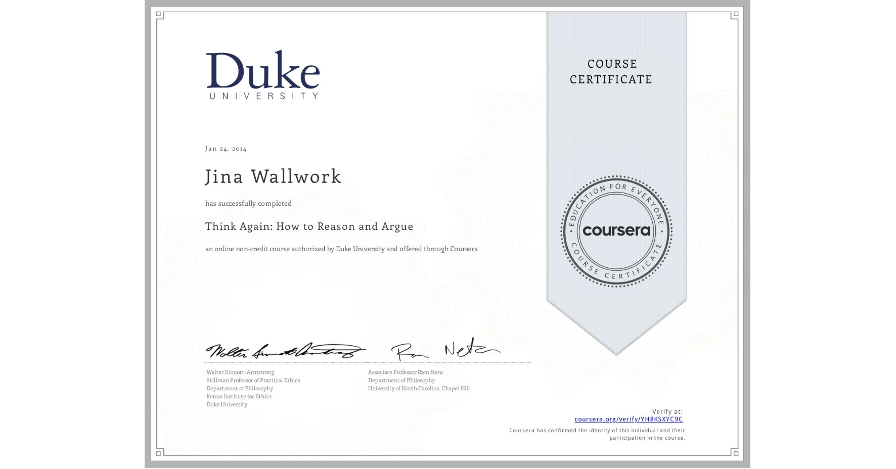 View certificate for Jina Wallwork, Think Again: How to Reason and Argue, an online non-credit course authorized by Duke University and offered through Coursera