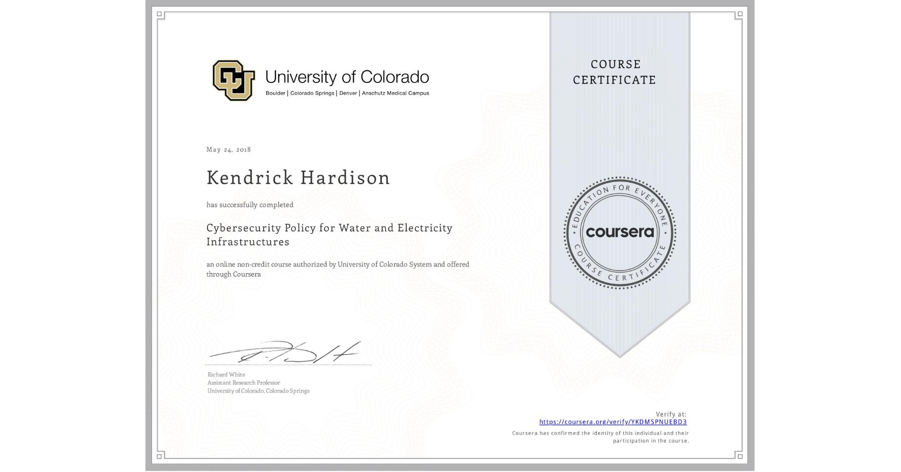 View certificate for Kendrick Hardison, Cybersecurity Policy for Water and Electricity Infrastructures, an online non-credit course authorized by University of Colorado System and offered through Coursera