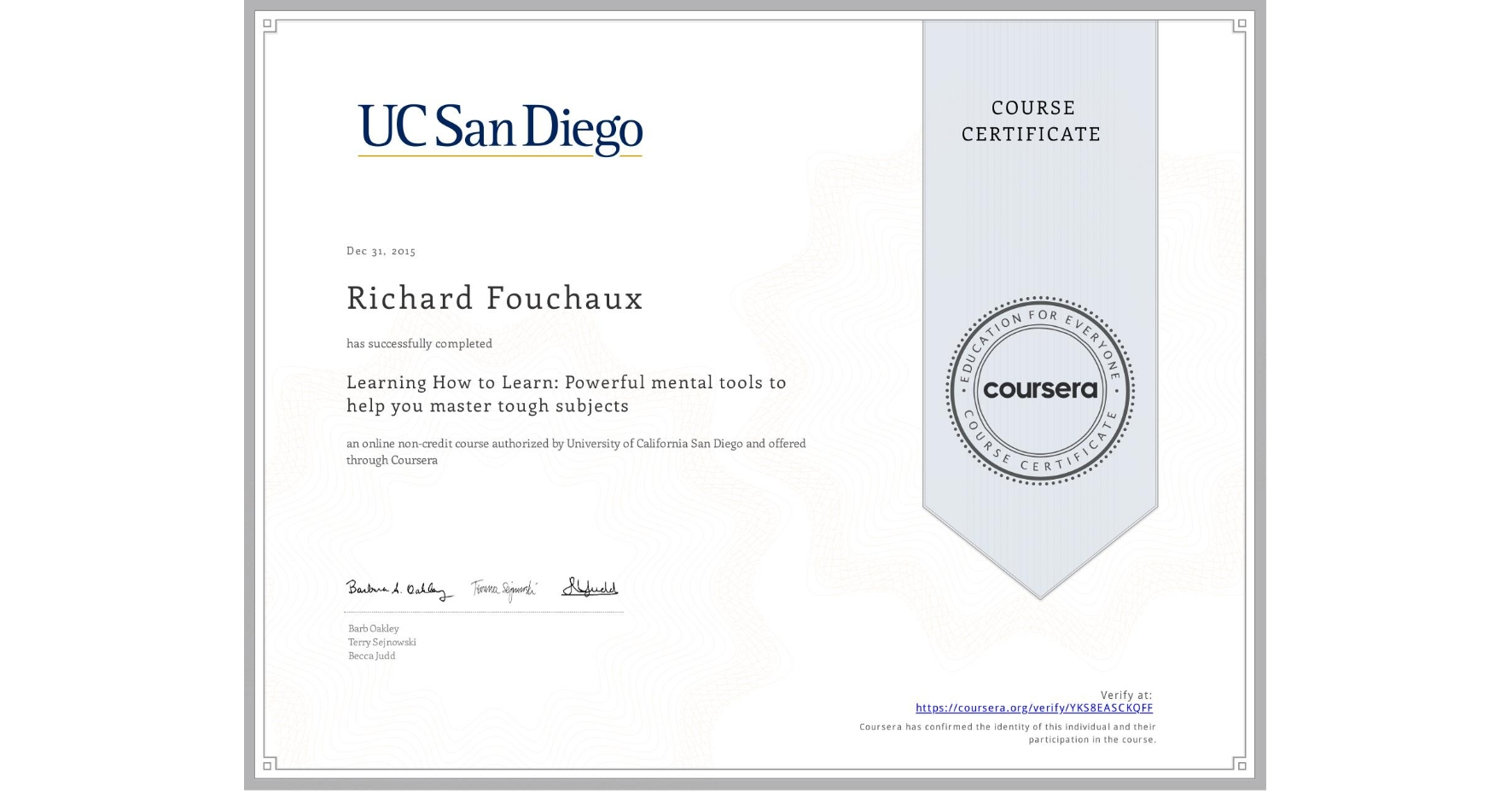 View certificate for Richard Fouchaux, Learning How to Learn: Powerful mental tools to help you master tough subjects, an online non-credit course authorized by McMaster University & University of California San Diego and offered through Coursera