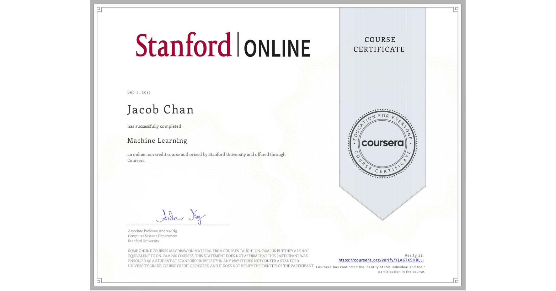 View certificate for Jacob Chan, Machine Learning, an online non-credit course authorized by Stanford University and offered through Coursera