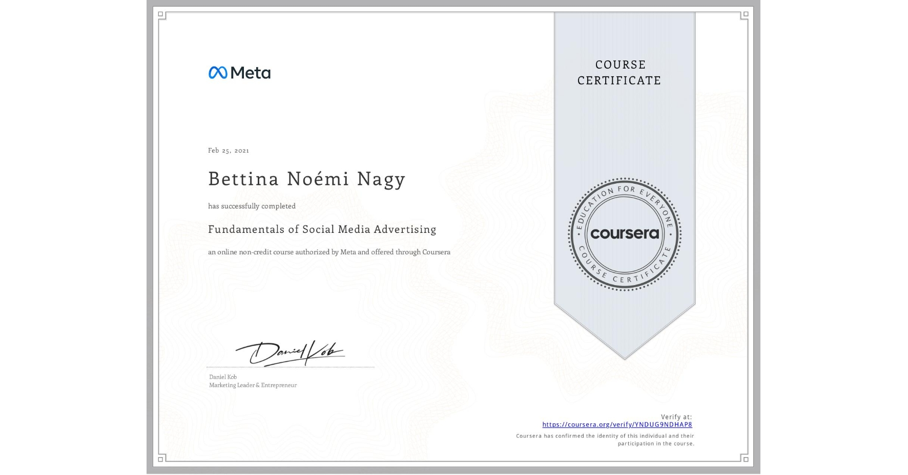 View certificate for Bettina Noémi Nagy, Fundamentals of Social Media Advertising, an online non-credit course authorized by Facebook and offered through Coursera