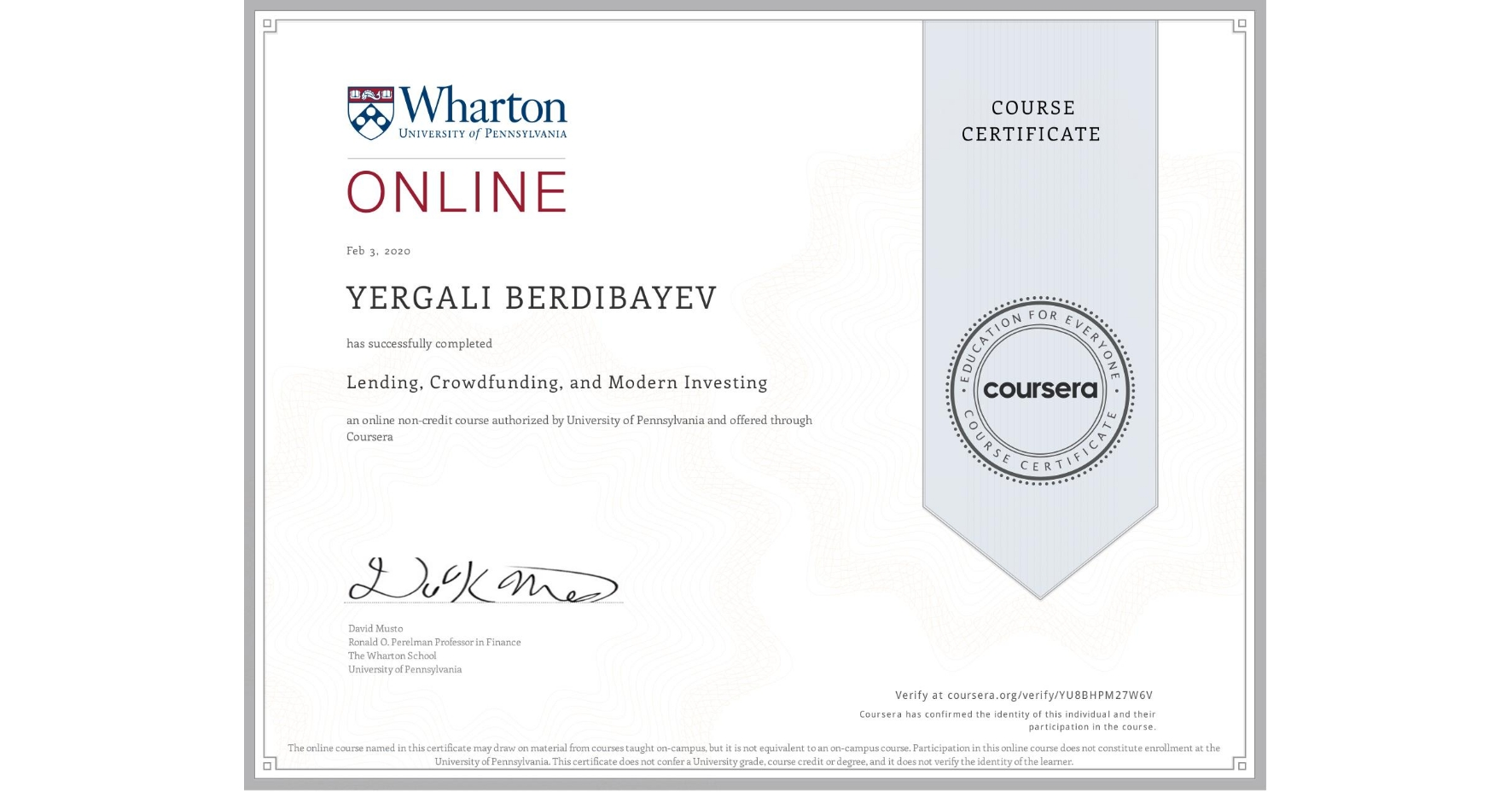 View certificate for Yergali Berdibayev, Lending, Crowdfunding, and Modern Investing, an online non-credit course authorized by University of Pennsylvania and offered through Coursera