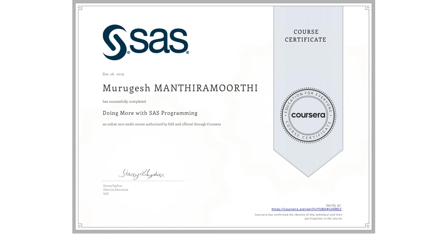 View certificate for Murugesh Manthiramoorthi, Doing More with SAS Programming, an online non-credit course authorized by SAS and offered through Coursera