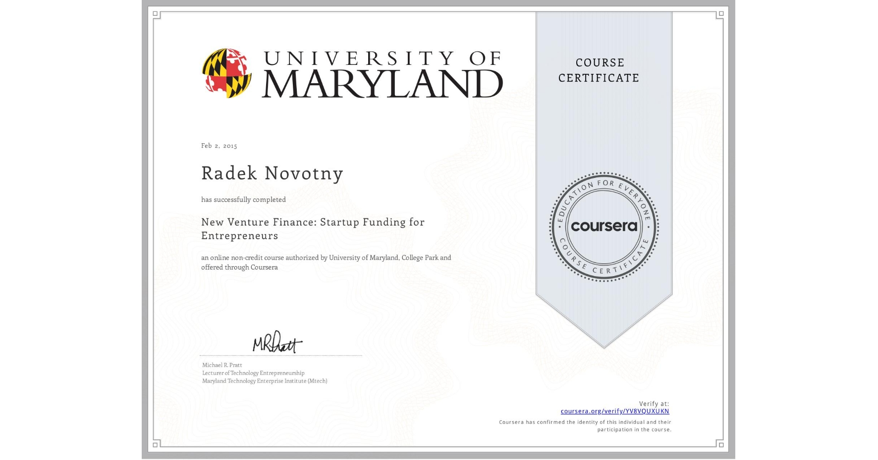 View certificate for Radek Novotny, New Venture Finance: Startup Funding for Entrepreneurs, an online non-credit course authorized by University of Maryland, College Park and offered through Coursera