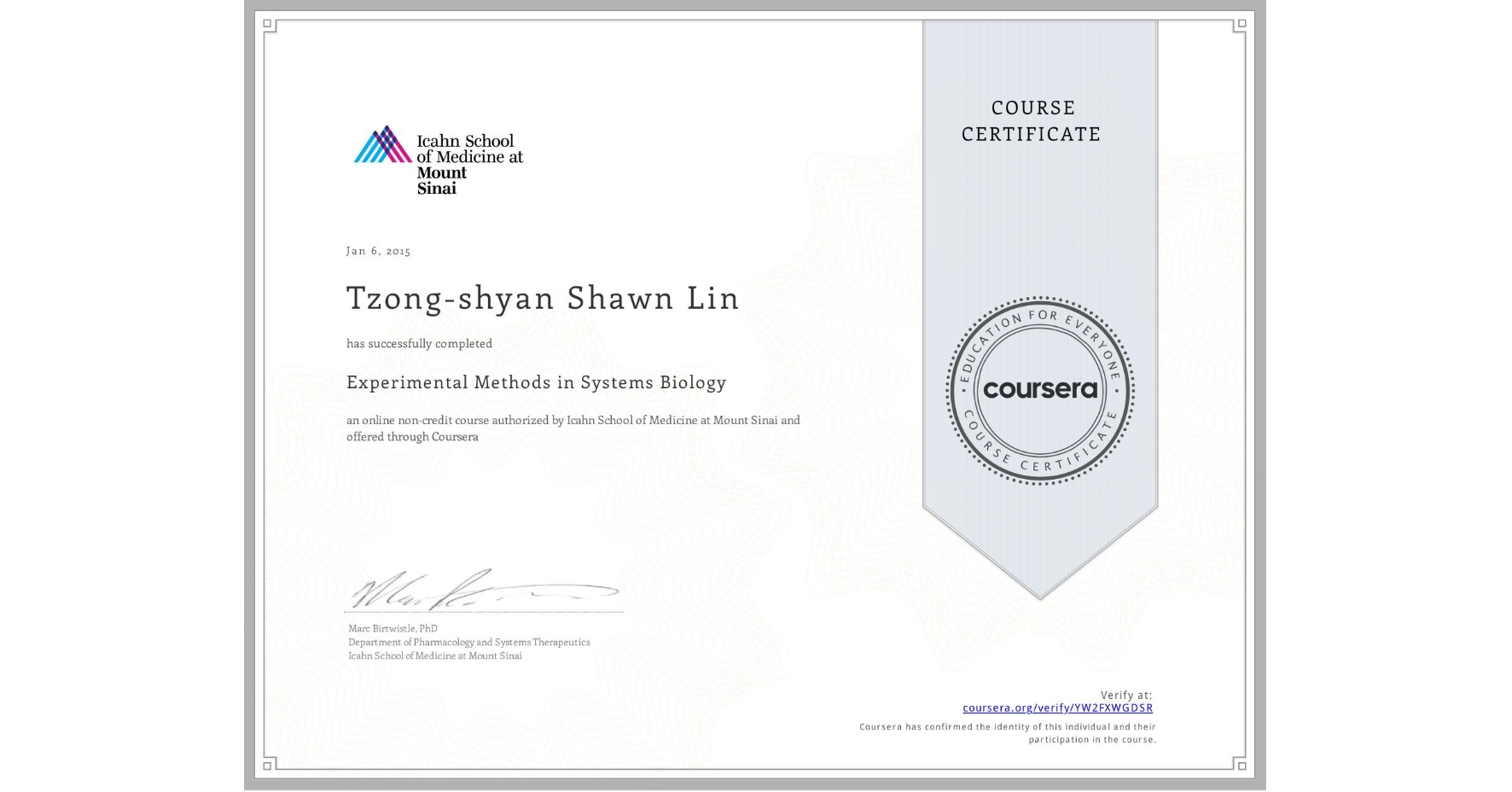 View certificate for Tzong-shyan Shawn Lin, Experimental Methods in Systems Biology, an online non-credit course authorized by Icahn School of Medicine at Mount Sinai and offered through Coursera