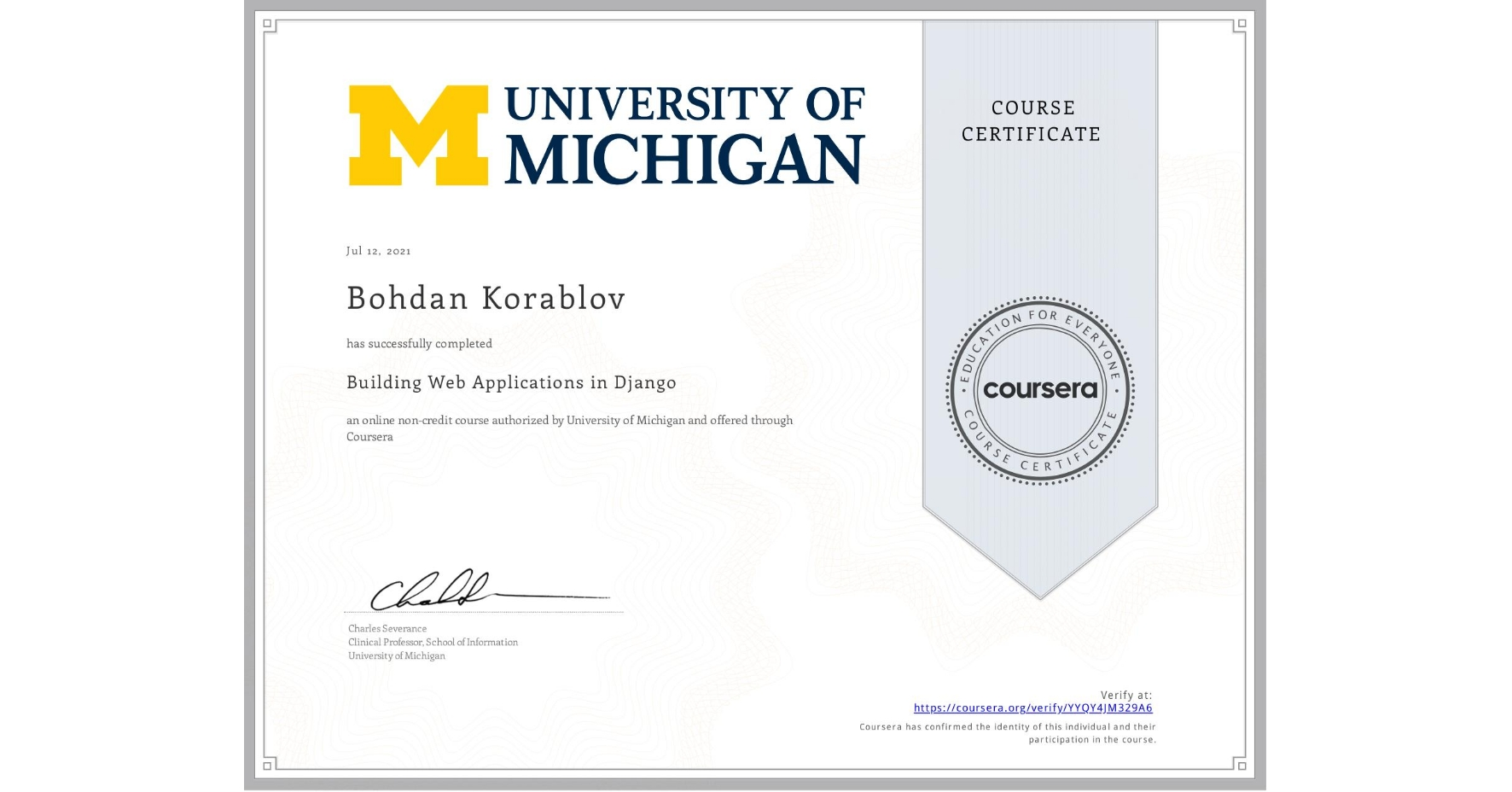 View certificate for Bohdan Korablov, Building Web Applications in Django, an online non-credit course authorized by University of Michigan and offered through Coursera