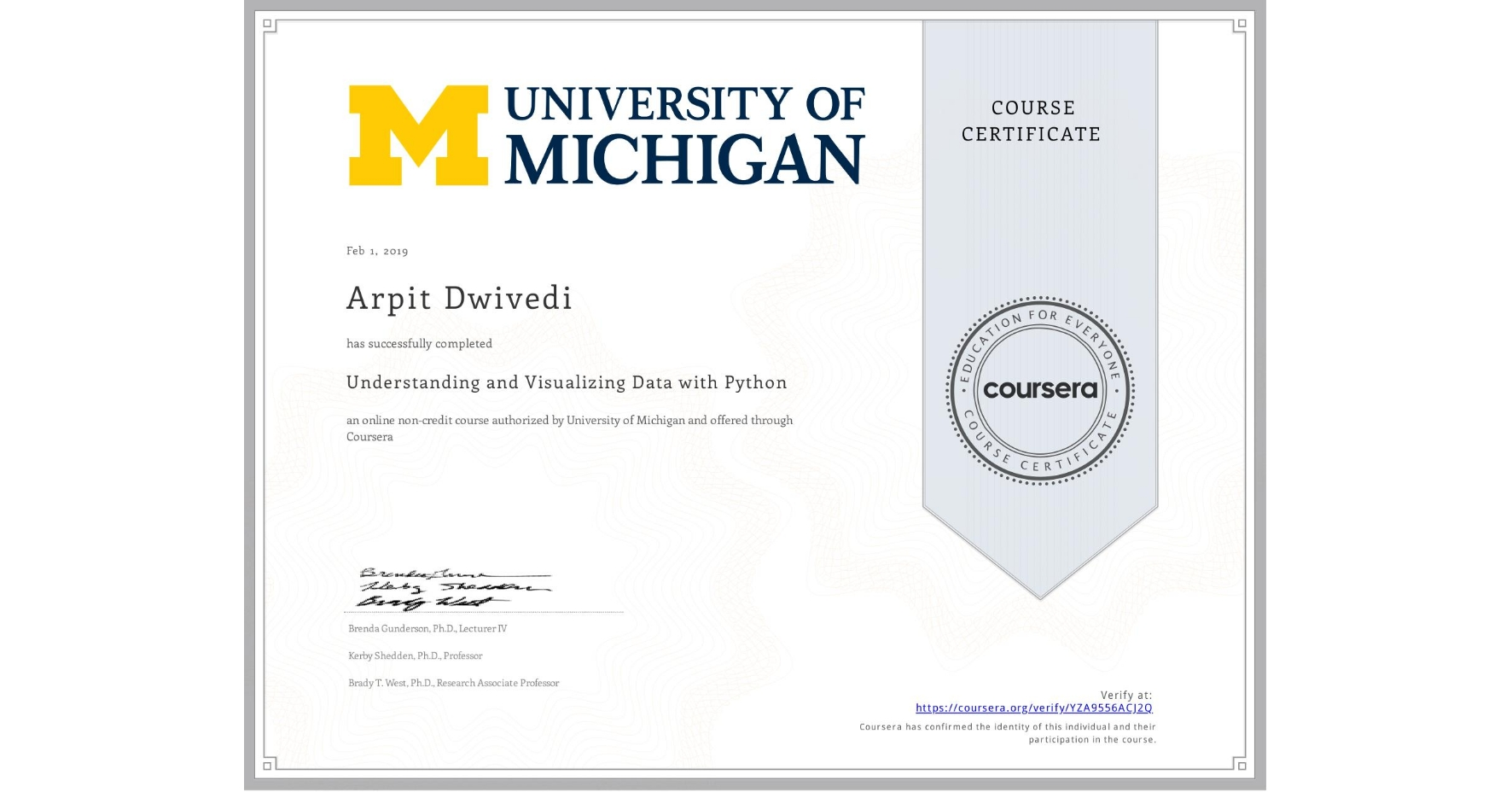 View certificate for Arpit Dwivedi, Understanding and Visualizing Data with Python, an online non-credit course authorized by University of Michigan and offered through Coursera