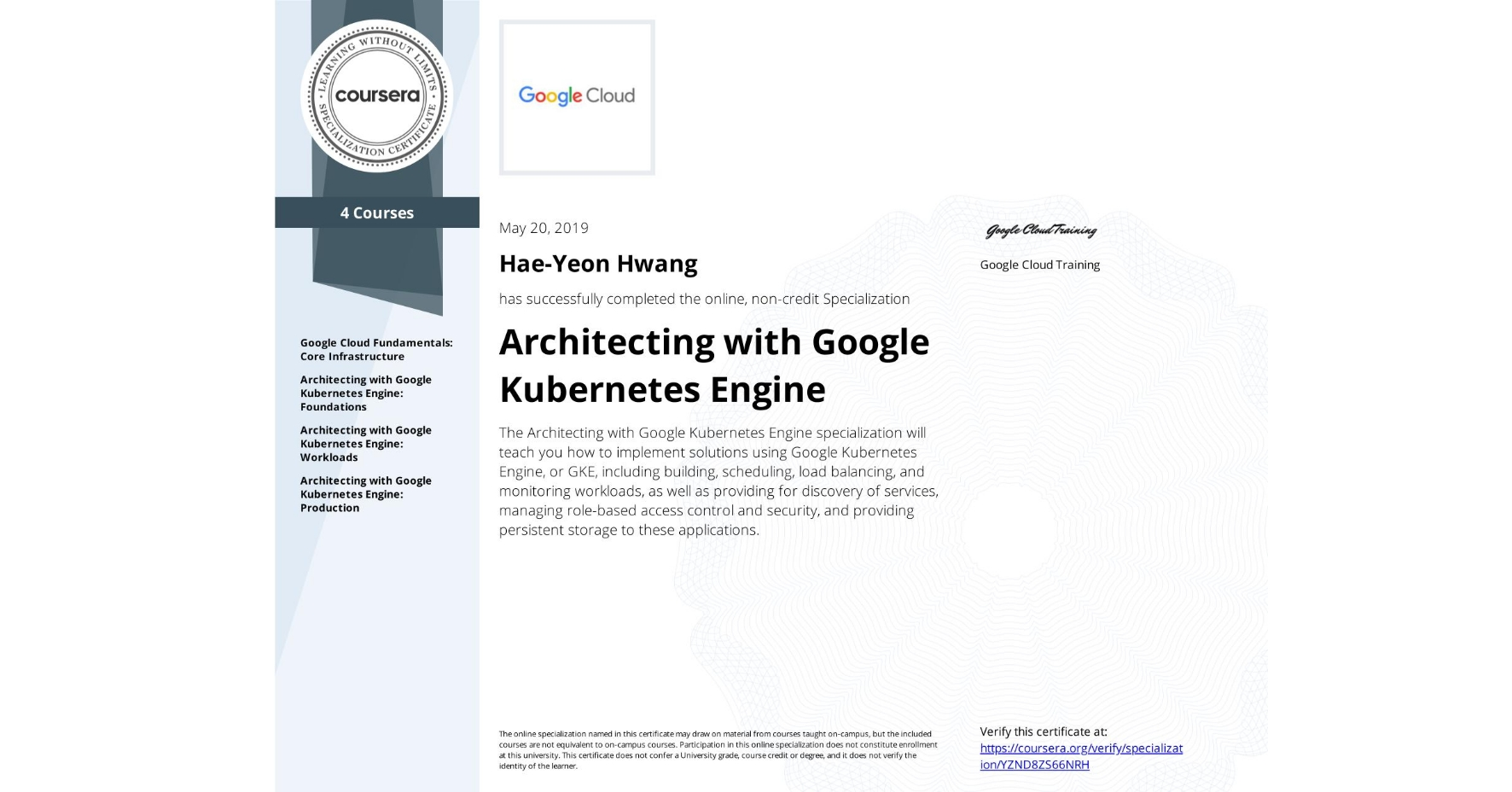 View certificate for Hae-Yeon Hwang, Architecting with Google Kubernetes Engine, offered through Coursera. The Architecting with Google Kubernetes Engine specialization will teach you how to implement solutions using Google Kubernetes Engine, or GKE, including building, scheduling, load balancing, and monitoring workloads, as well as providing for discovery of services, managing role-based access control and security, and providing persistent storage to these applications.
