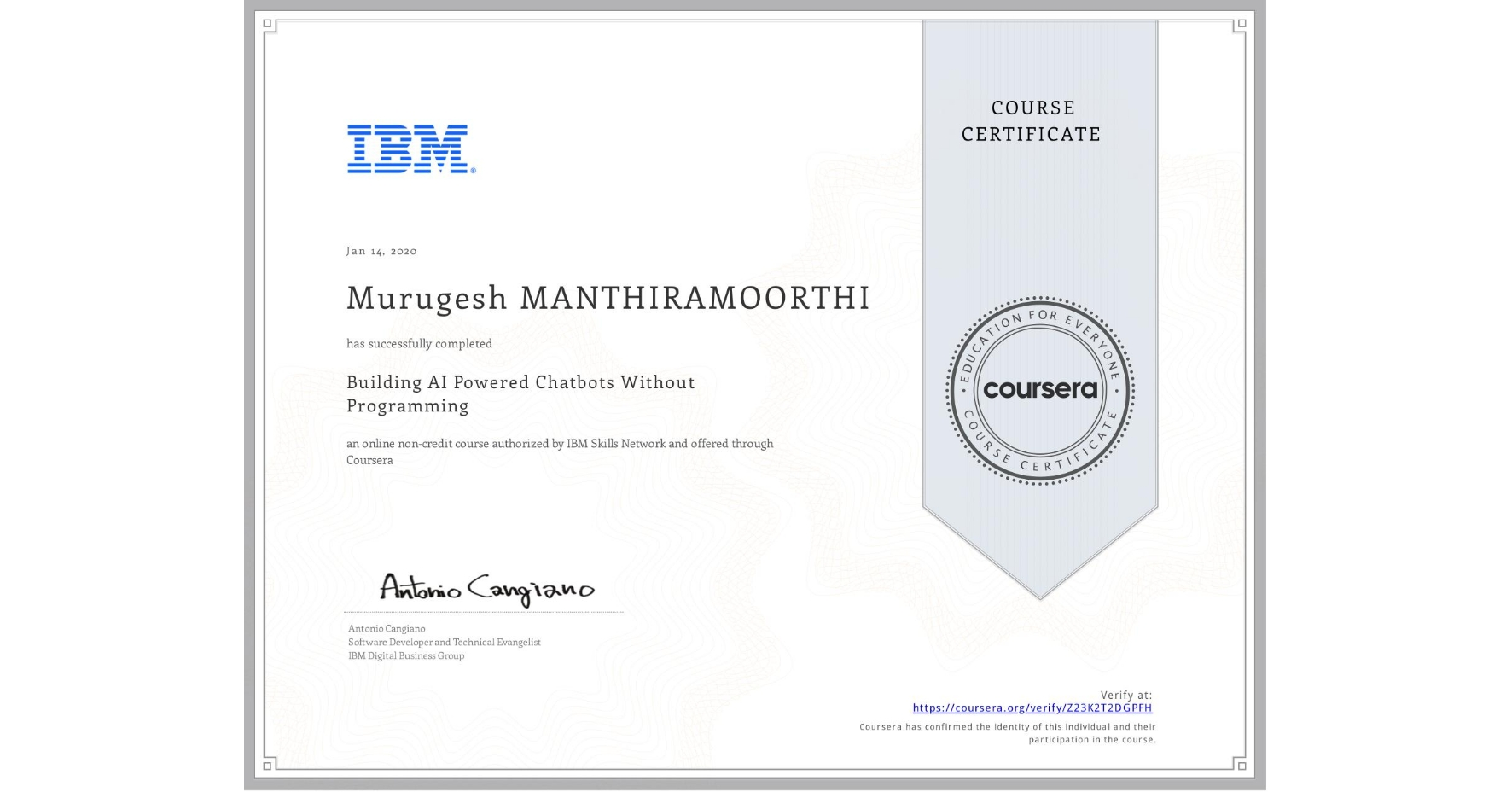 View certificate for Murugesh Manthiramoorthi, Building AI Powered Chatbots Without Programming, an online non-credit course authorized by IBM and offered through Coursera