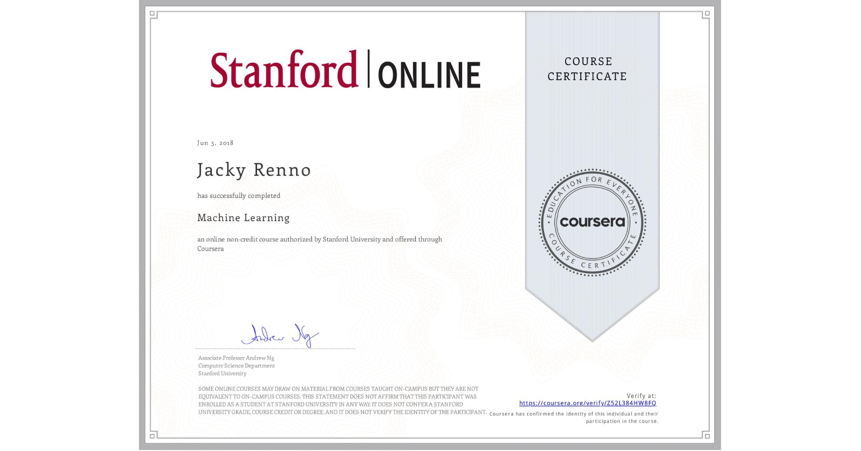 View certificate for Jacky Renno, Machine Learning, an online non-credit course authorized by Stanford University and offered through Coursera