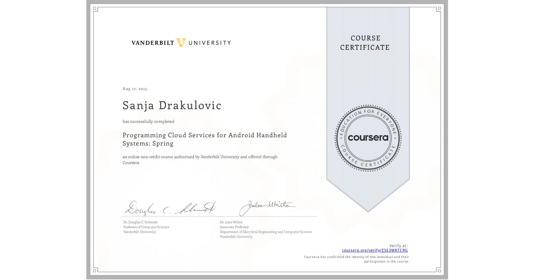 View certificate for Sanja Drakulovic, Programming Cloud Services for Android Handheld Systems: Spring, an online non-credit course authorized by Vanderbilt University and offered through Coursera