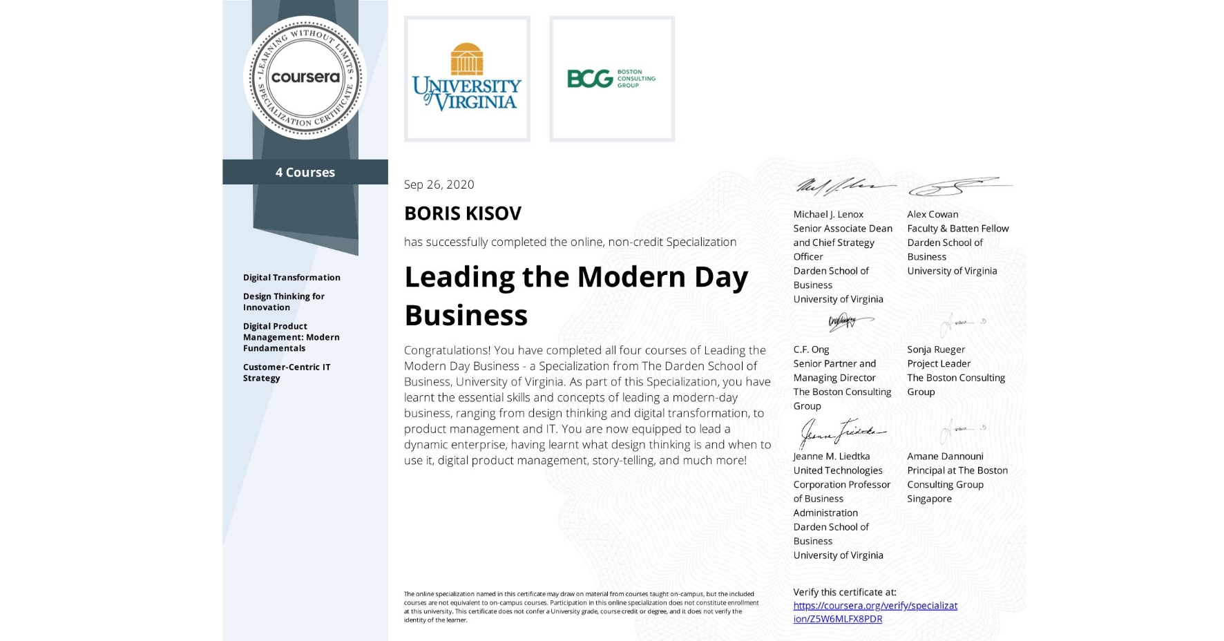 View certificate for BORIS KISOV, Leading the Modern Day Business, offered through Coursera. Congratulations! You have completed all four courses of Leading the Modern Day Business - a Specialization from The Darden School of Business, University of Virginia. As part of this Specialization, you have learnt the essential skills and concepts of leading a modern-day business, ranging from design thinking and digital transformation, to product management and IT.  You are now equipped to lead a dynamic enterprise, having learnt what design thinking is and when to use it, digital product management, story-telling, and much more!