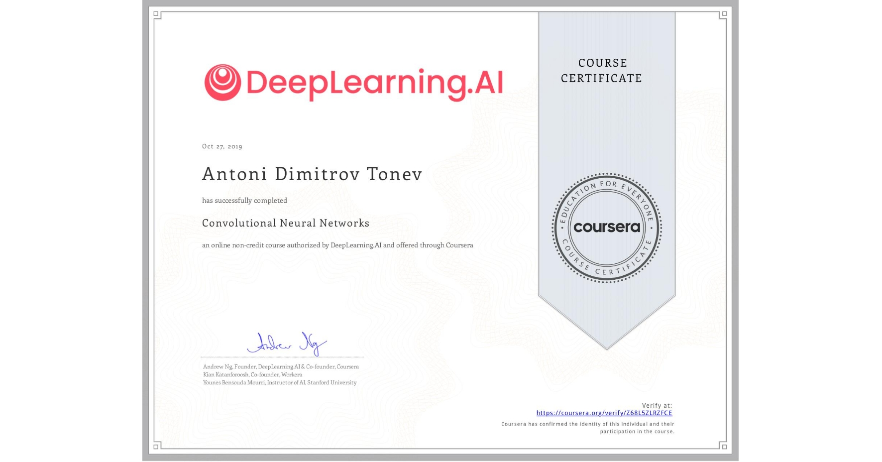 View certificate for Antoni Dimitrov Tonev, Convolutional Neural Networks, an online non-credit course authorized by DeepLearning.AI and offered through Coursera