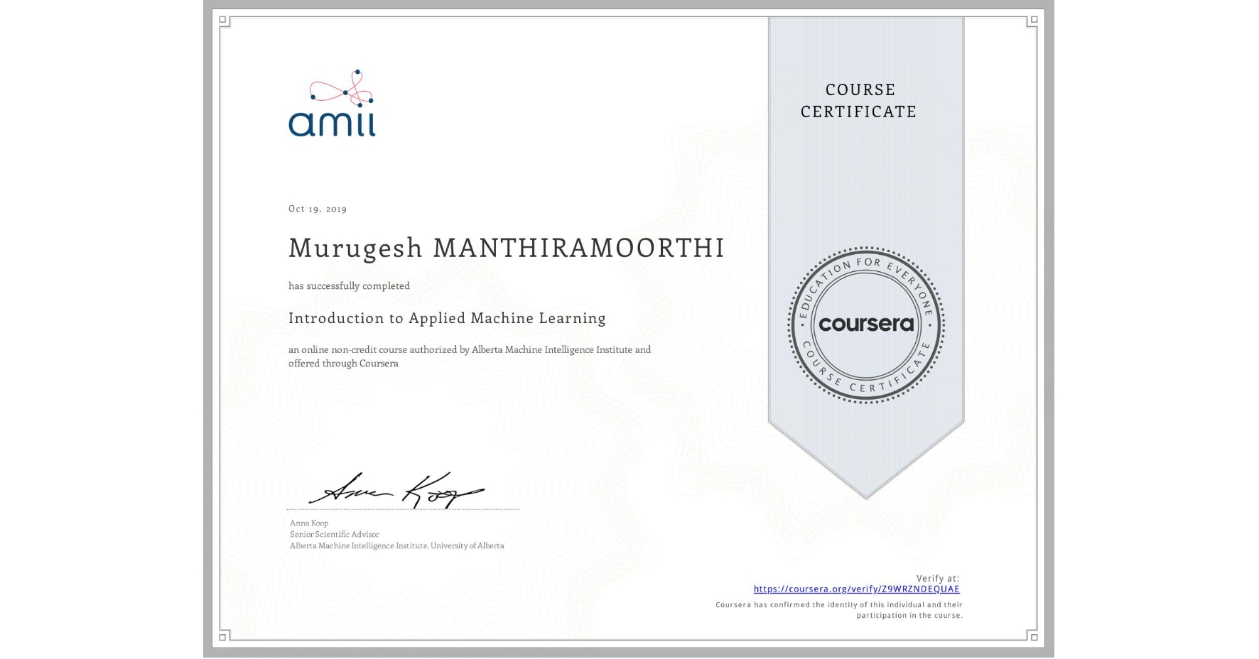 View certificate for Murugesh Manthiramoorthi, Introduction to Applied Machine Learning, an online non-credit course authorized by Alberta Machine Intelligence Institute and offered through Coursera