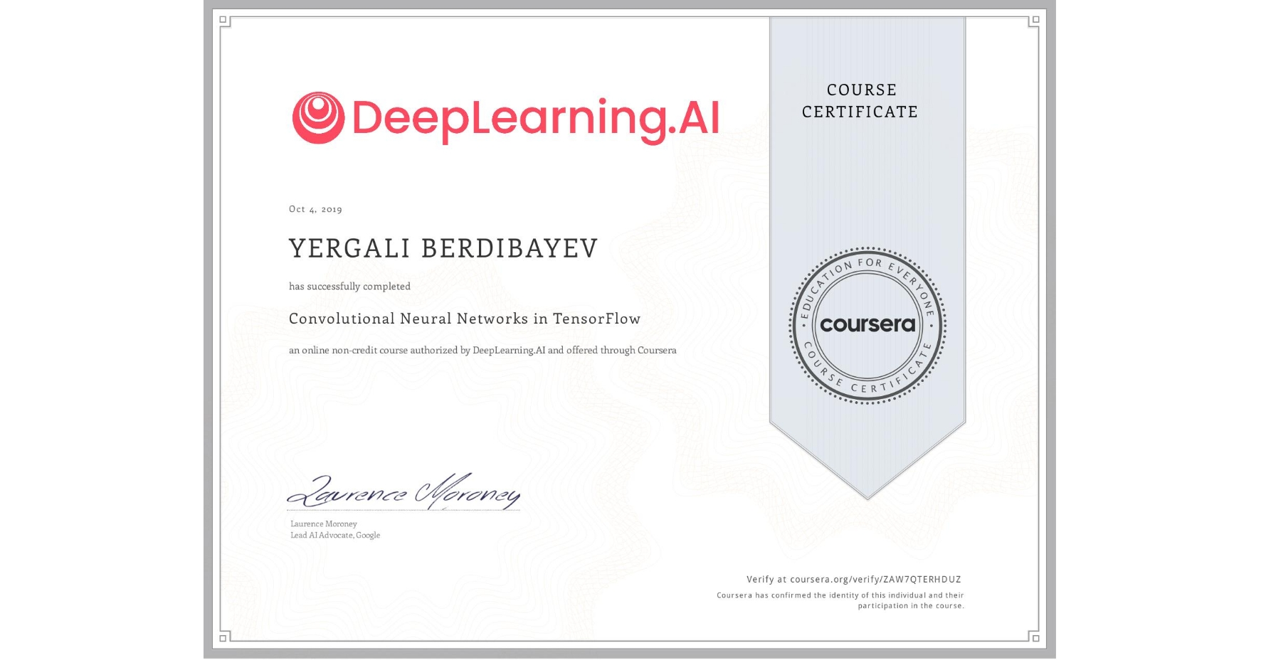 View certificate for Yergali Berdibayev, Convolutional Neural Networks in TensorFlow, an online non-credit course authorized by DeepLearning.AI and offered through Coursera