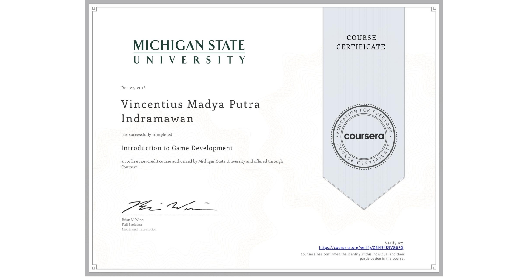 View certificate for Vincentius Madya Putra Indramawan, Introduction to Game Development, an online non-credit course authorized by Michigan State University and offered through Coursera