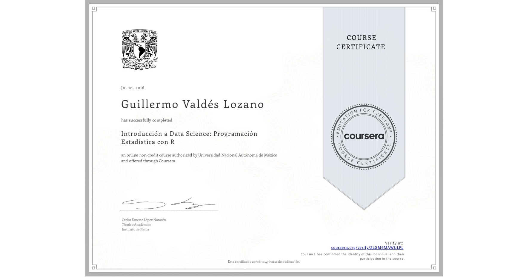 View certificate for Guillermo Valdés Lozano, Introducción a Data Science: Programación Estadística con R, an online non-credit course authorized by Universidad Nacional Autónoma de México and offered through Coursera