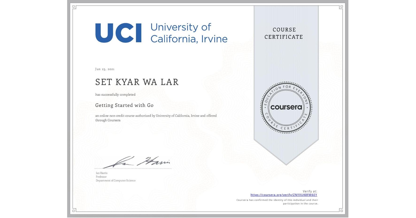 View certificate for  SET KYAR WA LAR, Getting Started with Go, an online non-credit course authorized by University of California, Irvine and offered through Coursera