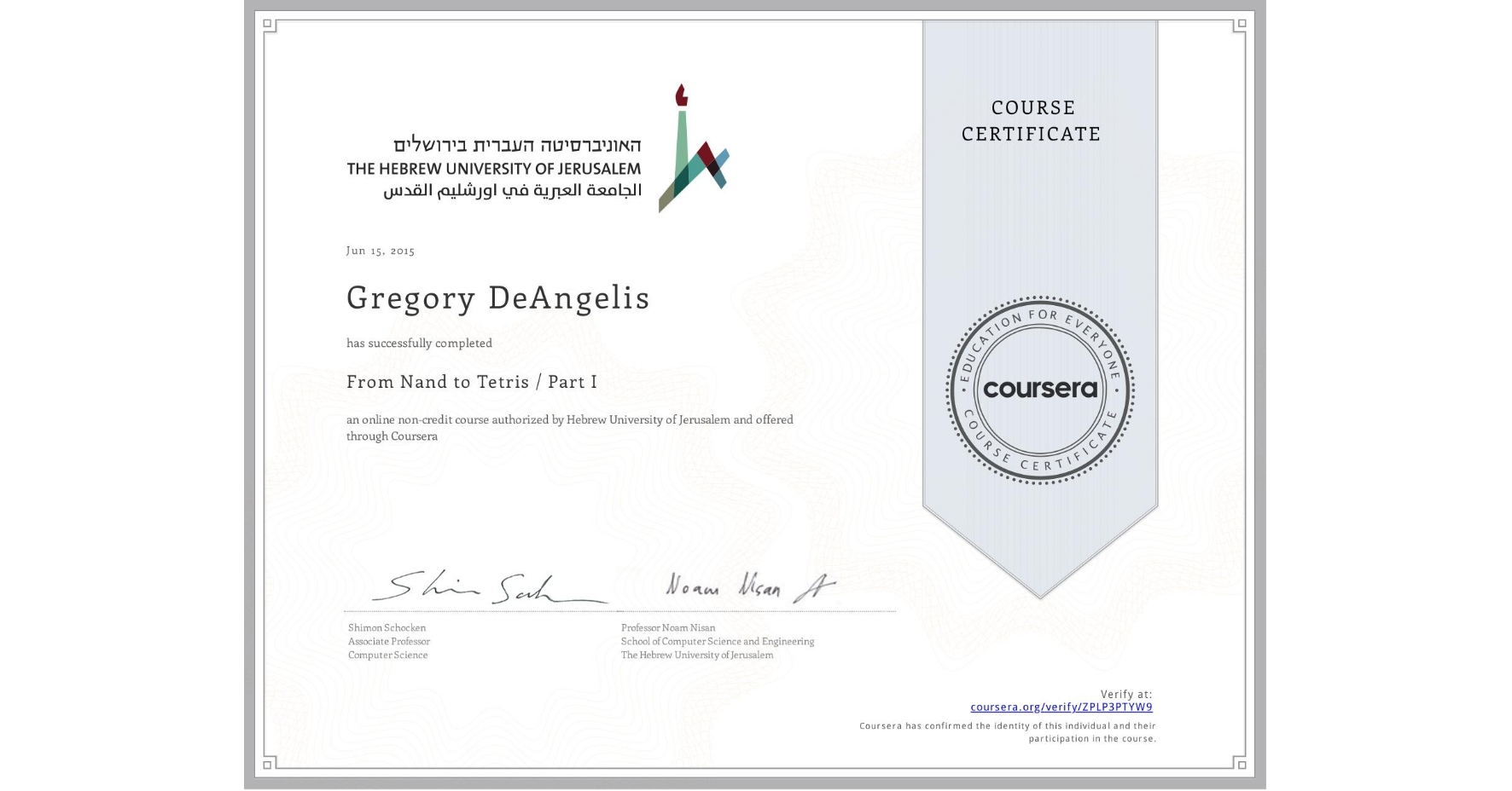 View certificate for Gregory DeAngelis, From Nand to Tetris / Part I, an online non-credit course authorized by Hebrew University of Jerusalem and offered through Coursera