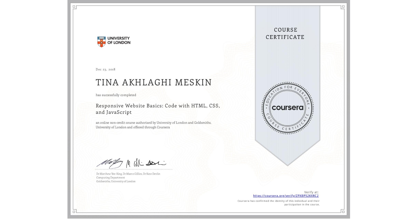 View certificate for Tina Akhlaghi Meskin, Responsive Website Basics: Code with HTML, CSS, and JavaScript , an online non-credit course authorized by University of London & Goldsmiths, University of London and offered through Coursera