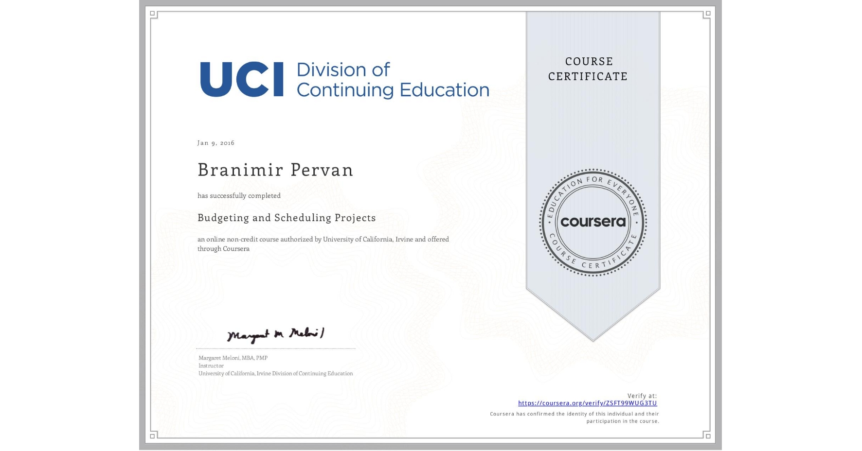 View certificate for Branimir Pervan, Budgeting and Scheduling Projects, an online non-credit course authorized by University of California, Irvine and offered through Coursera
