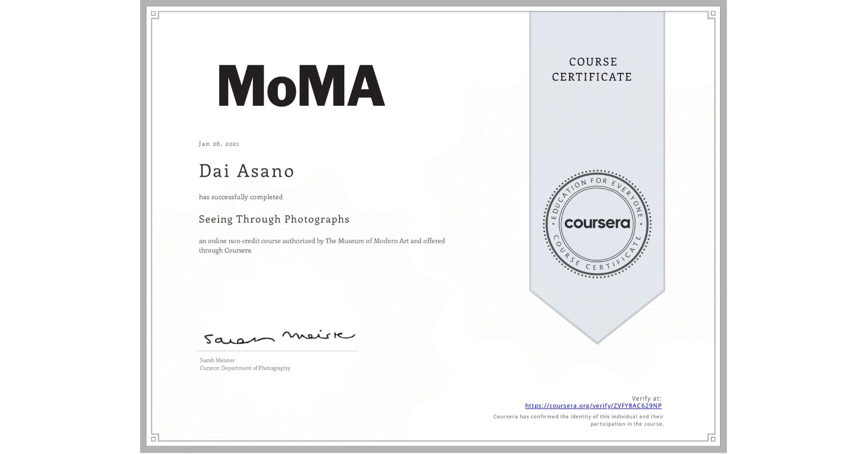 View certificate for Dai Asano, Seeing Through Photographs, an online non-credit course authorized by The Museum of Modern Art and offered through Coursera