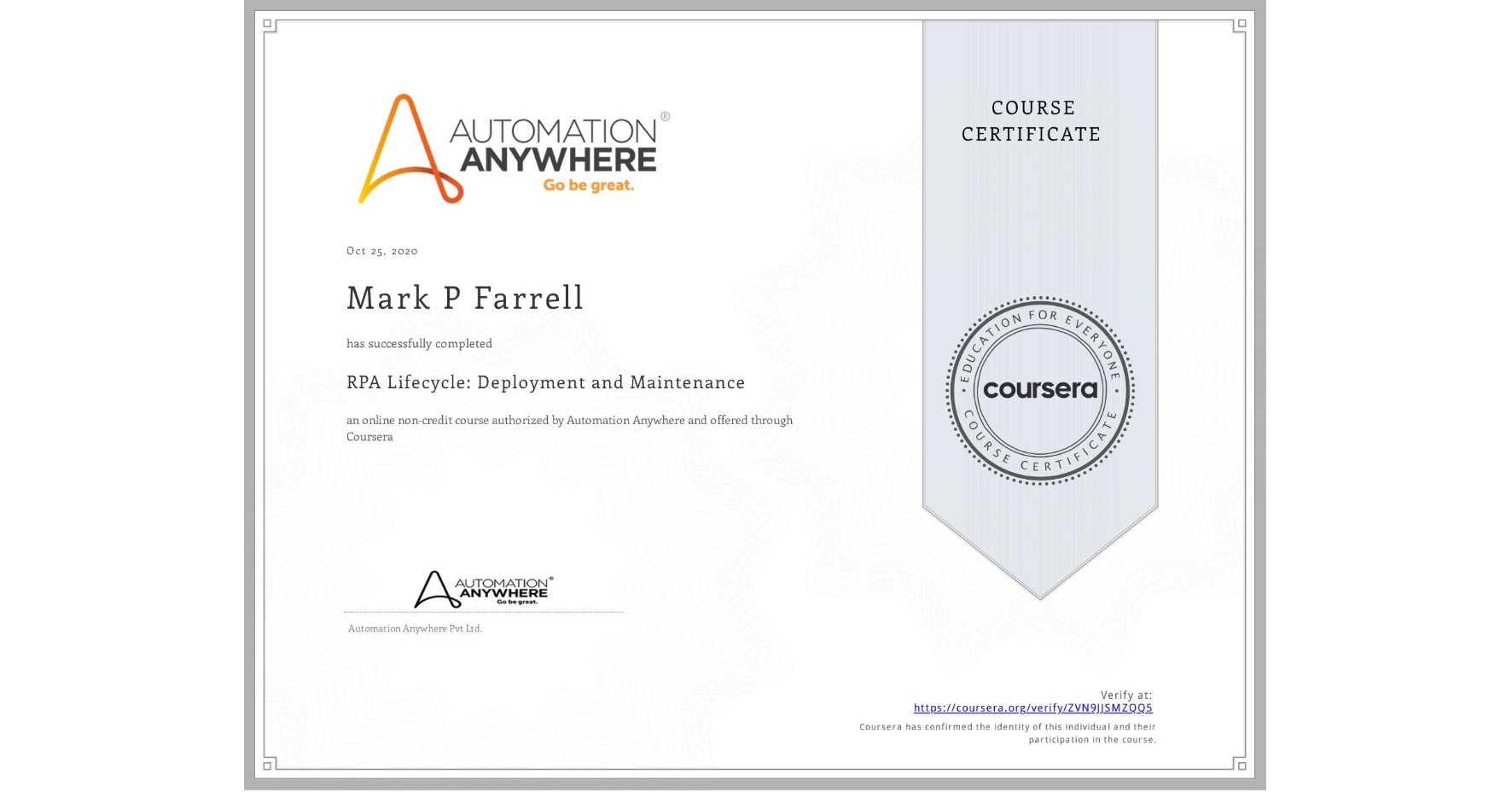 View certificate for Mark P Farrell, RPA Lifecycle: Deployment and Maintenance, an online non-credit course authorized by Automation Anywhere and offered through Coursera
