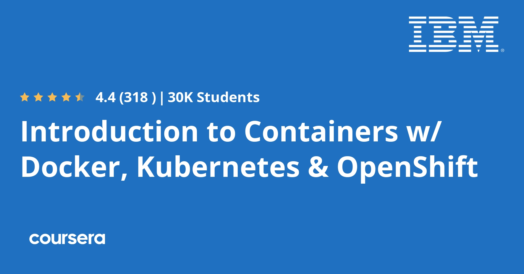 Introduction to Containers w/ Docker, Kubernetes & OpenShift (Coursera)
