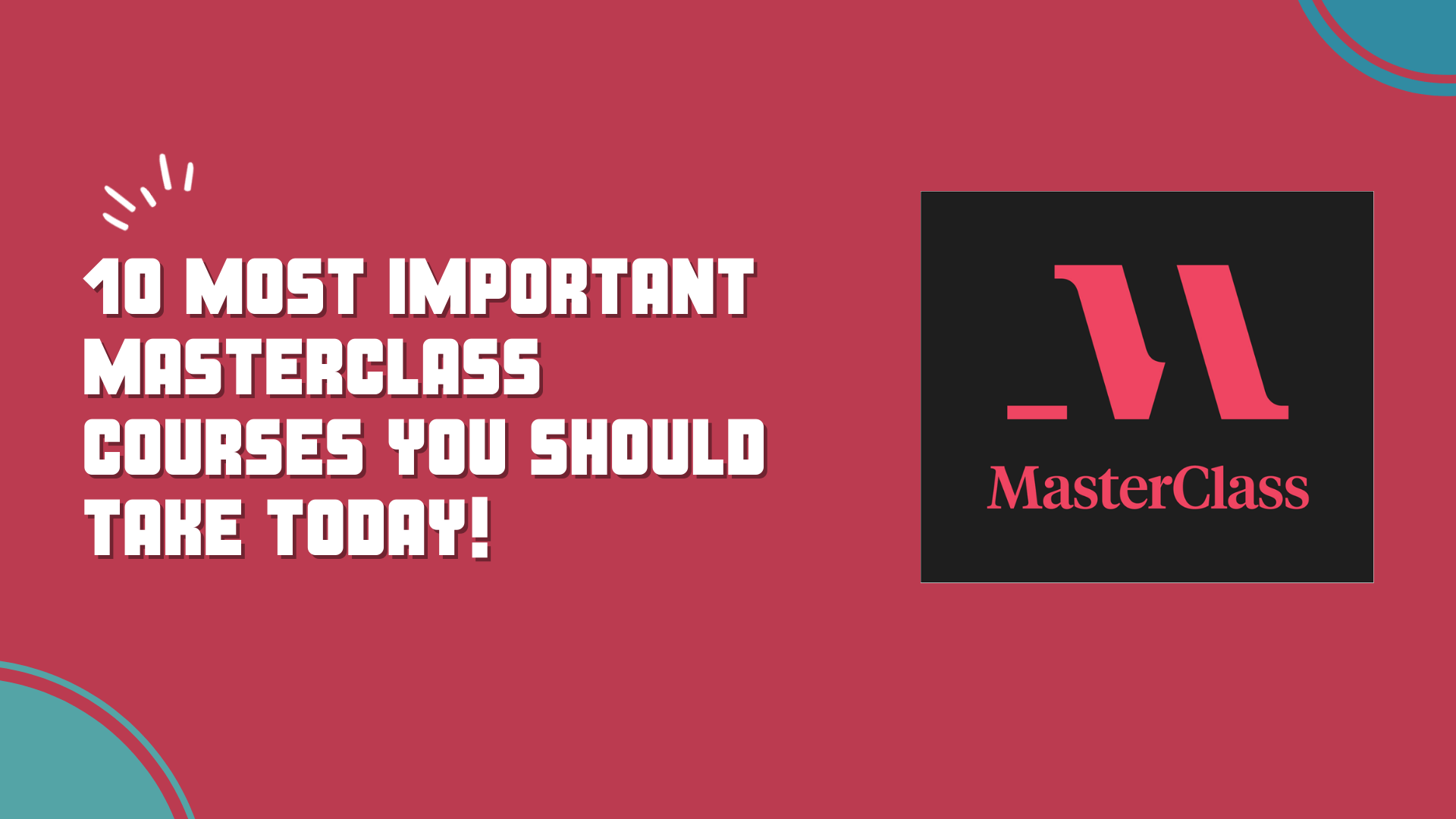 10 Most Important MasterClass Courses You Should Take Today!