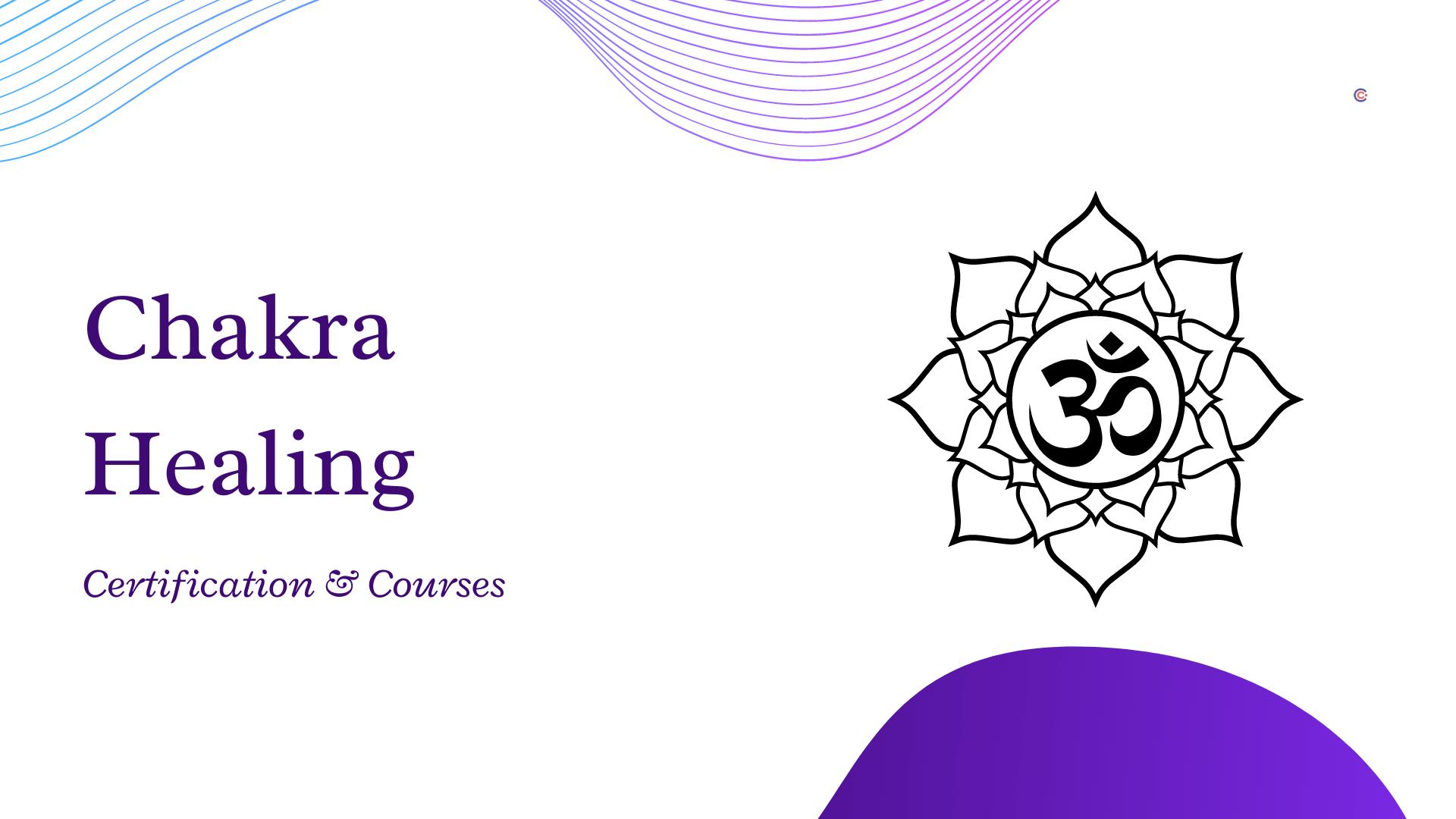 5 Best Chakra Healing Certification & Courses - Learn Chakra Healing Online