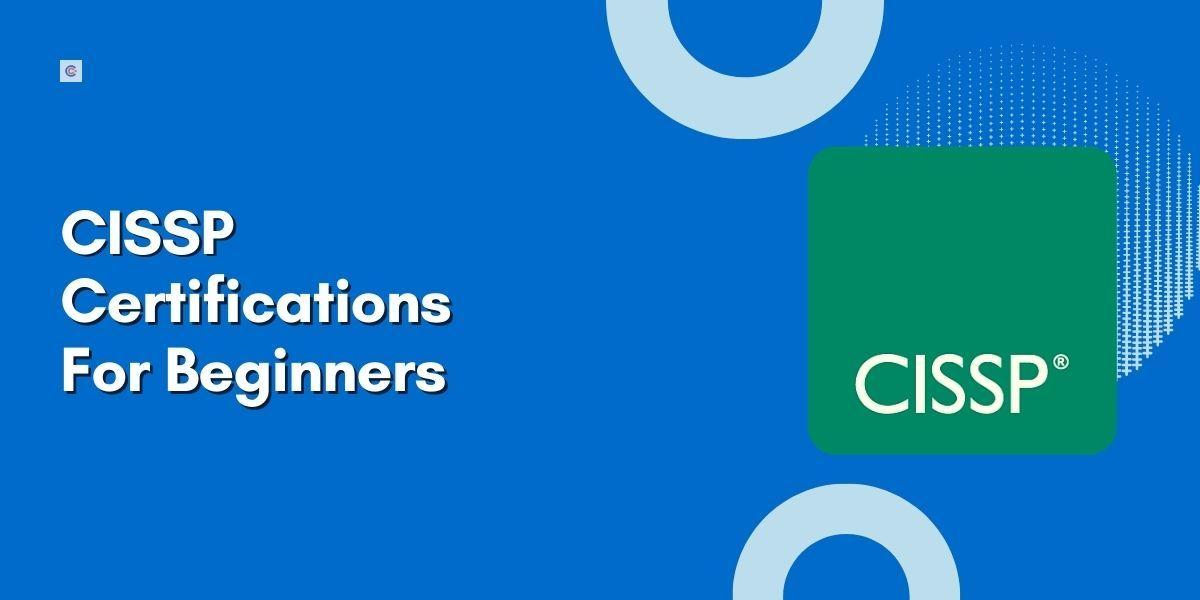 6 Best CISSP Certifications For Beginners in 2021
