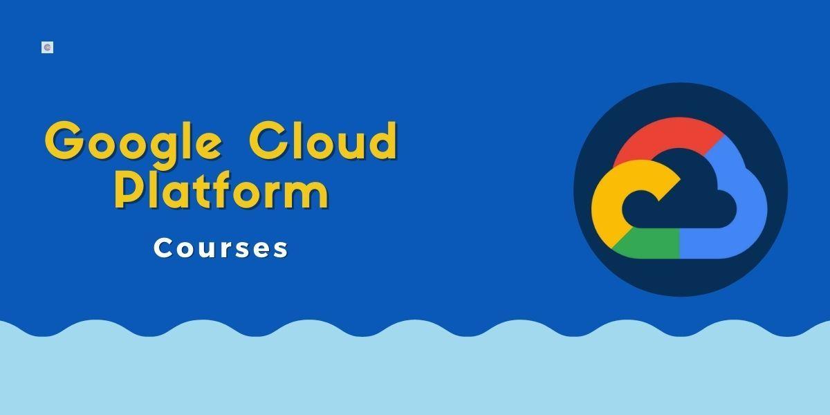 8 Best Google Cloud Platform Tutorials For Beginners