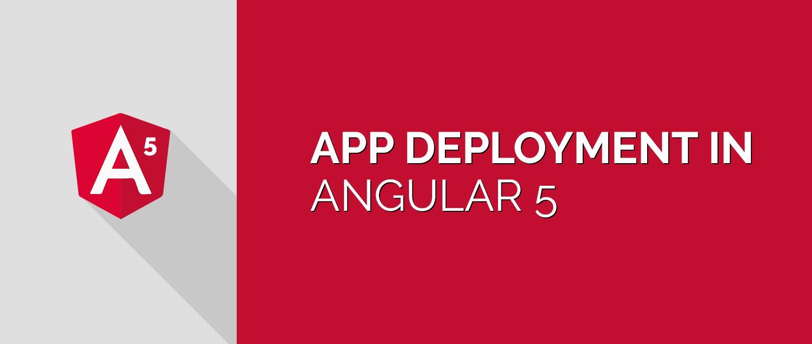 Angular 5 Deployment - Deploy your Angular App
