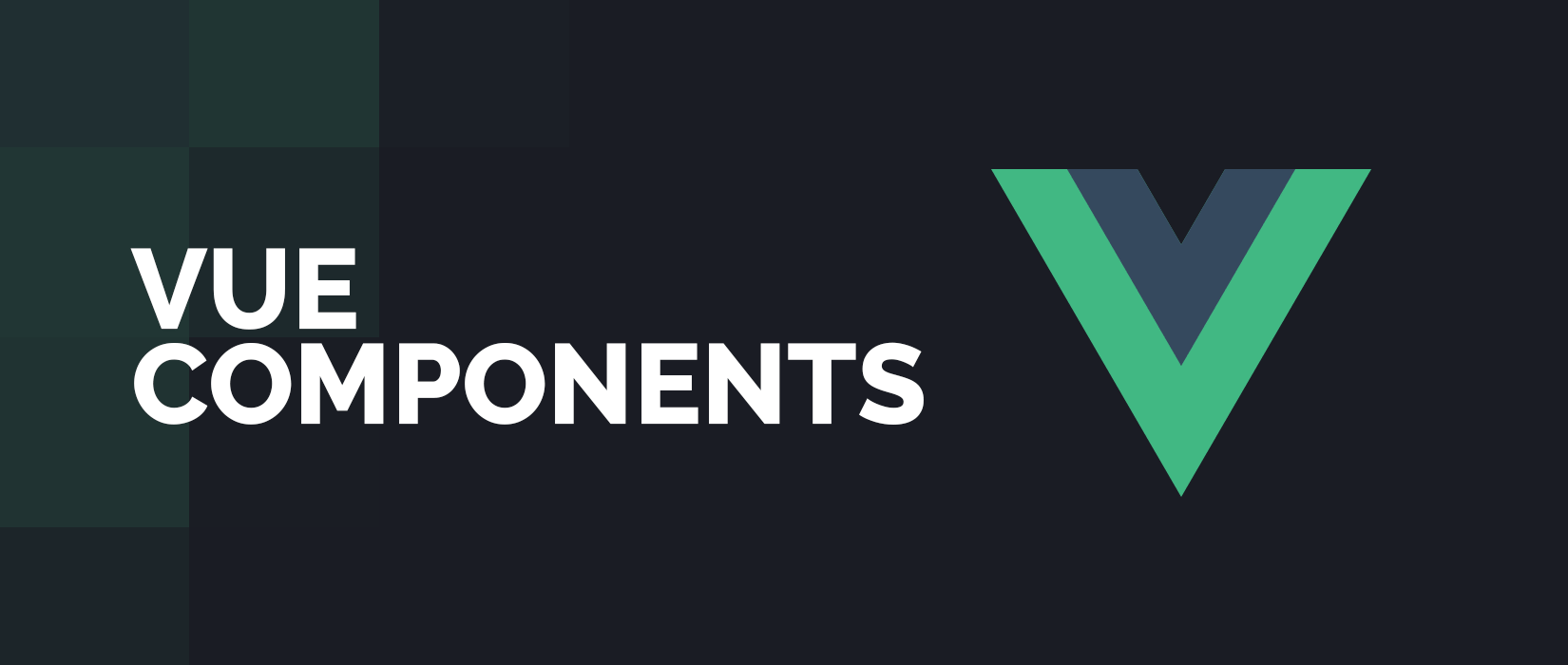 Vue Components Tutorial - The Basic Building Blocks of a Vue