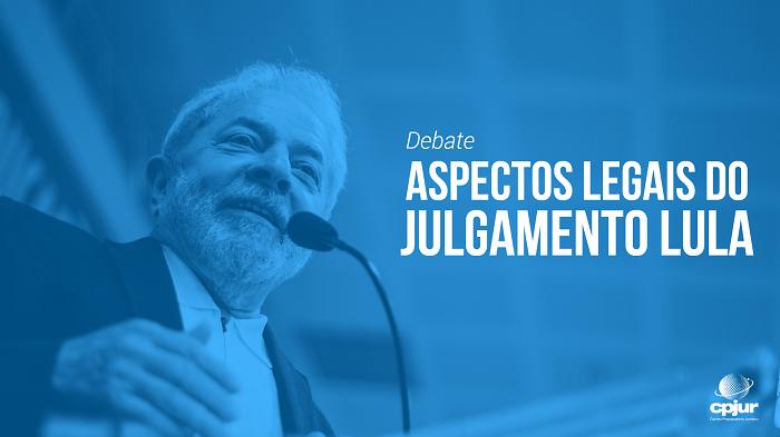 Assista a transmissão do debate sobre os Aspectos Legais do Julgamento de Lula