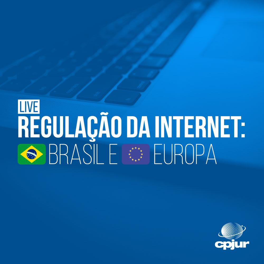 Regulação da Internet: Brasil e Europa