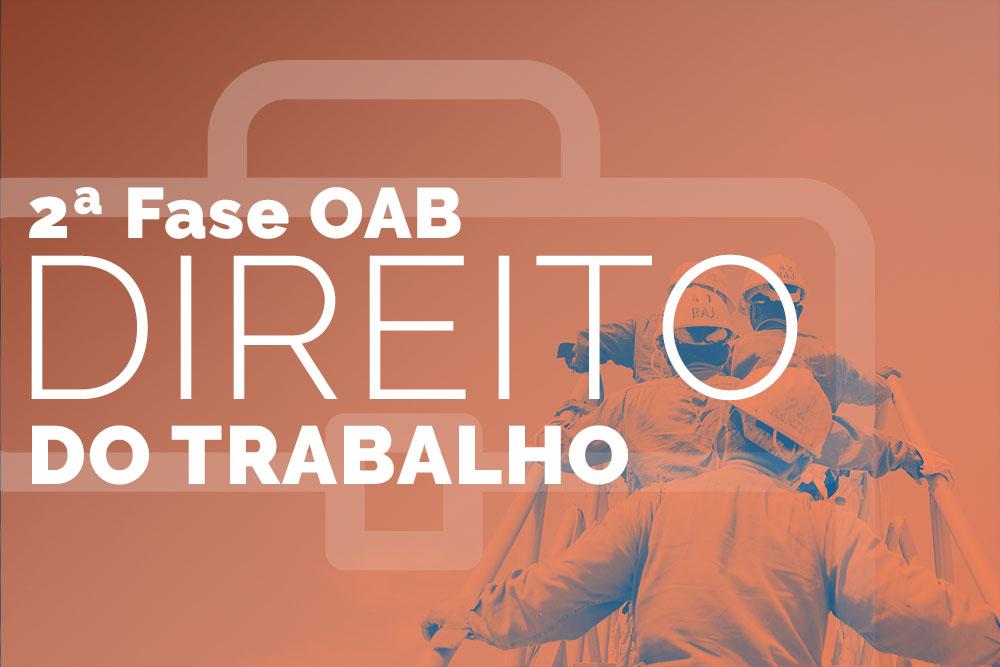 OAB 2ª Fase – Direito do Trabalho