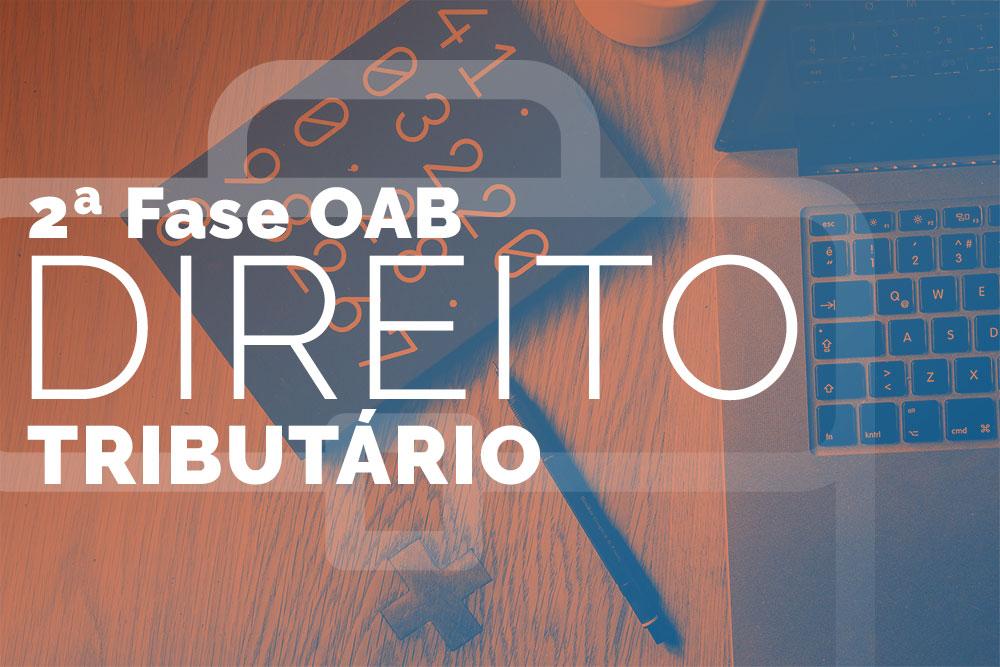 OAB 2ª Fase – Direito Tributário
