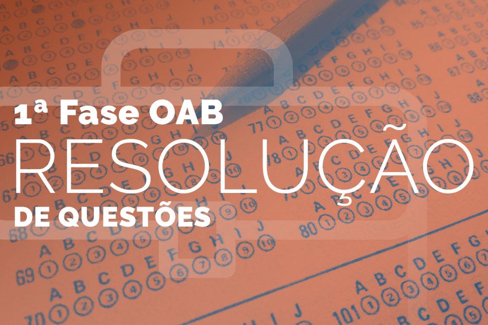 OAB 1ª Fase – Resolução de Questões