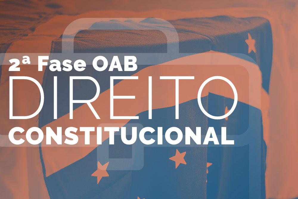 OAB 2ª Fase – Direito Constitucional