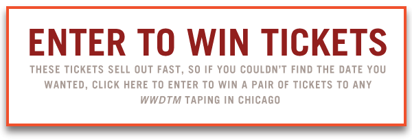 Enter to win tickets: Click here to win a pair of tickets to any Wait Wait…Don't Tell Me! taping in Chicago.