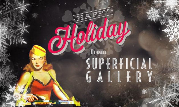Happy Holidays from Superficial Gallery
