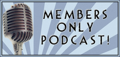 The First Ever Members Only Podcast!