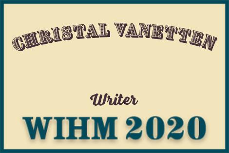 Christal VanEtten – Writer – WIHM 2020