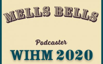 Mells Bells – Podcaster – WIHM 2020