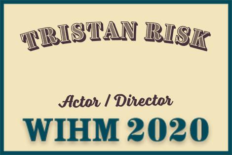 Tristan Risk – Actor / Director – WIHM 2020