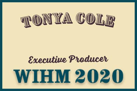 Tonya Cole – Executive Producer – WIHM 2020