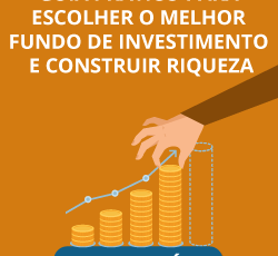 Guia para escolher o melhor fundo de investimento e construir riqueza