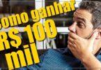 ganhar 100 mil reais dinheiro